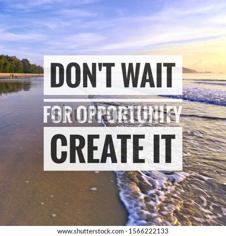 Inspirational motivation quote on sunset beach background. Don't wait for opportunity create it.