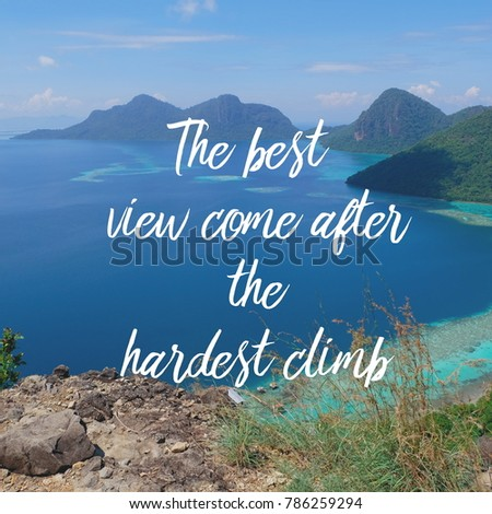 Inspirational motivation quote The best view comes after the hardest climb on nature,hill,mountain,sea,beach,sky,clouds background.