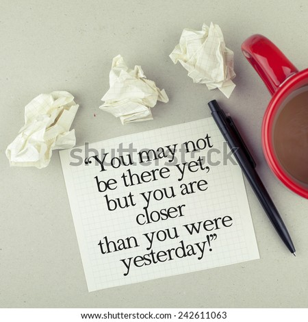Inspirational Motivational Life - Business Quote Phrase / You May Not Be There Yet, But You Are Closer Than You Were Yesterday ストックフォト ©