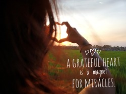 Inspirational motivational quote - A grateful heart is a magnet for miracles. with woman making heart shape during sun rise, Heart shape, Symbol of love, The manifestation of love,