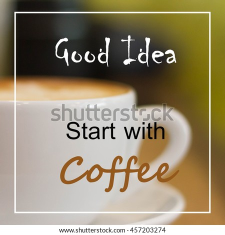 Inspirational Motivational Quote On Cup Of Coffee Background. #457203274