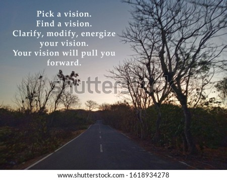 Inspirational motivational quote - Pick a vision, find a vision, clarify, modify, energize your vision. Your vision will pull you forward. With blurry background of the the trees along country road.