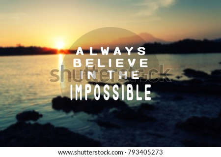 Inspirational quote - Always believe in the impossible. Blurry retro style background. #793405273