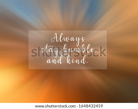 inspirational quote - Always stay humble and kind. With colorful abstract digital background. Kindness motivational words on dramatic sunset sky blur motion effect backgrounds.