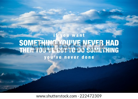 Inspirational quote by unknown source on vintage blue sky and light cloud mountain background