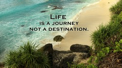 Inspirational quote - Life is a journey not a destination. Life adventure concept on background of beautiful beach and sea landscape.