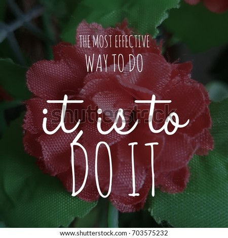 Inspirational Quote on Life. The most effective way to do it, is to do it. Motivational saying. Positive Words of wisdom. #703575232