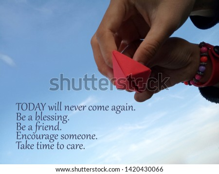 Inspirational quote- Today will never come again. Be a blessing. Be a friend. Encourage someone. Take time to care. With two blurry cuties hands, one hand lead the little one how to move a paper ship. #1420430066