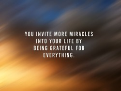 Inspirational quote - You invite more miracles into your life by being grateful for everything. On blurry  digital motion background of sunset sunrise light. Miracle and gratefulness concept.