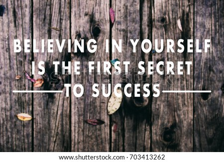Inspirational quotes - Believing in yourself is the first secret to success. Retro styled blurry background. #703413262