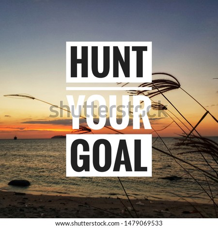 Inspirational quotes - hunt your goal