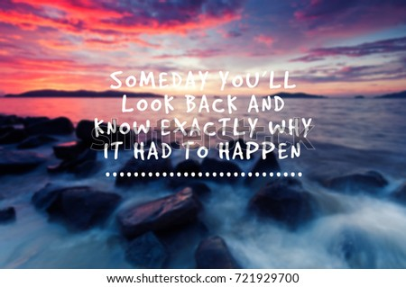 Inspirational quotes - someday you'll look back and know exactly why it had to happen. Blurry background #721929700