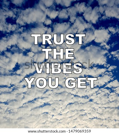 Inspirational quotes - Trust the vibes you get