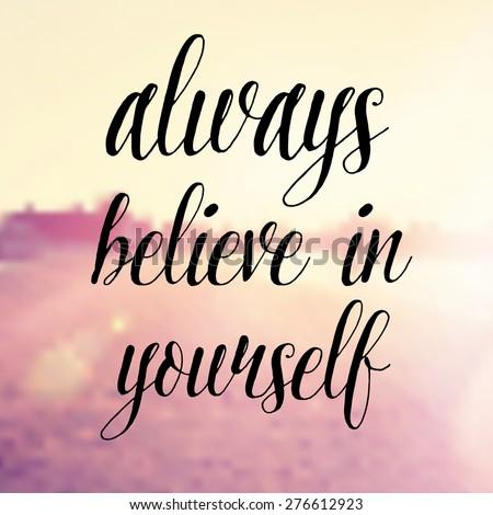 Inspirational Typographic Quote   Always Believe In Yourself #276612923