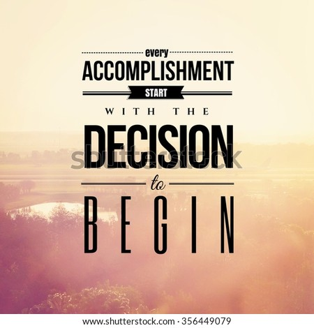 Inspirational Typographic Quote - Every accomplishment start with the decision to begin