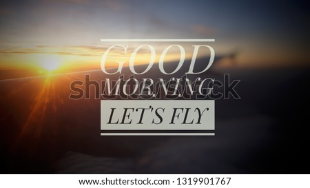 Inspirational Typographic Quote - Good morning let's fly - Blurred image