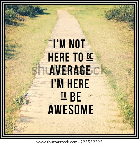 Inspirational Typographic Quote - I\'m not here to be average i\'m here to be awesome