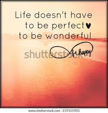 Inspirational Typographic Quote - Life doesn\'t have to be Perfect to be wonderful be happy