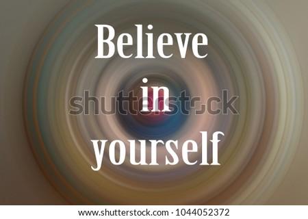 Inspirational wording - believe in yourself #1044052372