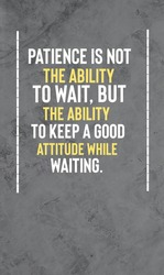 Inspiring and motivational quotes on patience. Patience is not the ability to wait, but the ability to keep a good attitude while waiting.