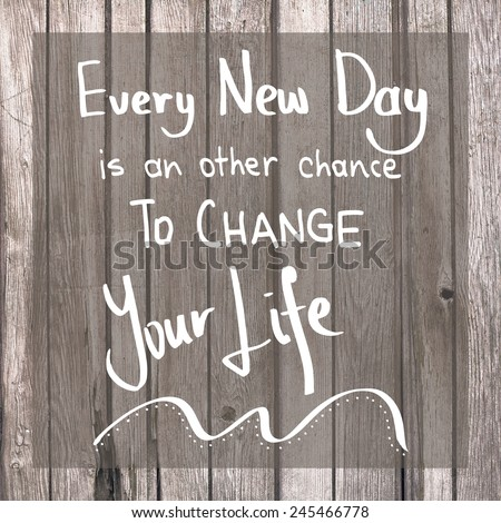 Inspiring Quote Design / Every new day is an other chance to change your life