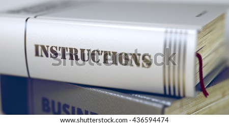 Instructions Concept on Book Title. Instructions - Business Book Title. Book Title of Instructions. Instructions - Book Title. Blurred Image. Selective focus. 3D Rendering.