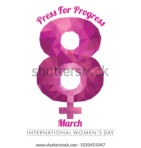 International Women's Day symbol with the concept of Press for Progress designed with the eighth of March numeral in low poly style on a white background
