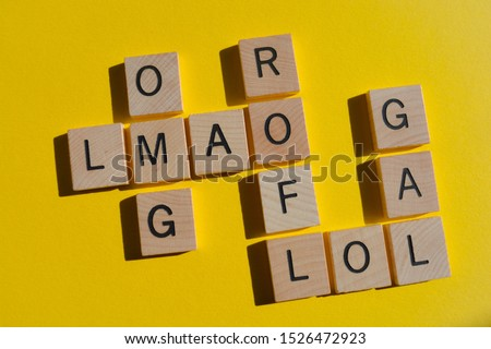Internet slang. Acronyms including ROFL Rolling on Floor Laughing, GAL, Get a Life, LOL, Lots of Laughs, OMG, Oh My God, and LMAO,  #1526472923