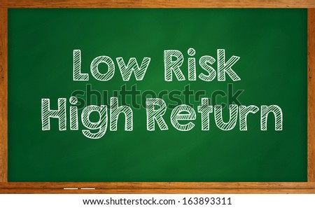Investment concept - Low risk, high return