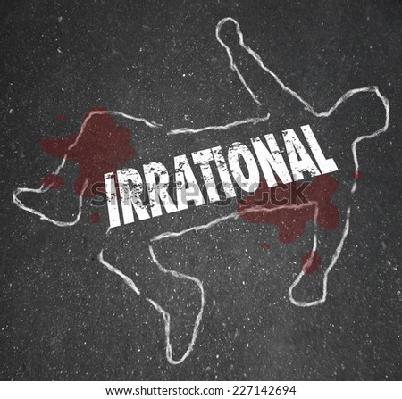 Irrational word on a chalk outline of a person who has died or been killed or murdered due to a bad, poor choice or decision in life, business or career