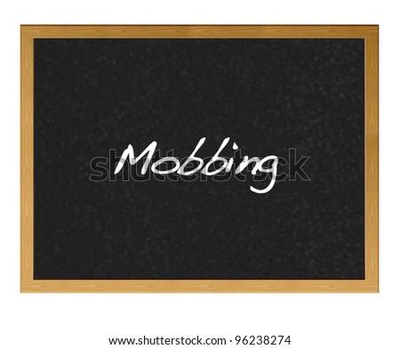 Isolated blackboard with mobbing.