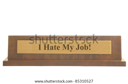 Isolated nameplate with I Hate My Job text