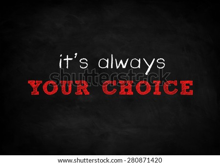 it is always your choice