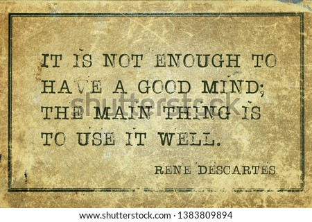 It is not enough to have a good mind; the main thing is to use it well - ancient French philosopher and mathematician René Descartes quote printed on grunge vintage cardboard Foto stock ©