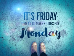 It's Friday time to go make stories for Monday word and leg wear sneaker shoe standing on blue road background