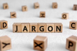 jargon - words from wooden blocks with letters, special words and phrases that groups of people are used  jargon concept, white background