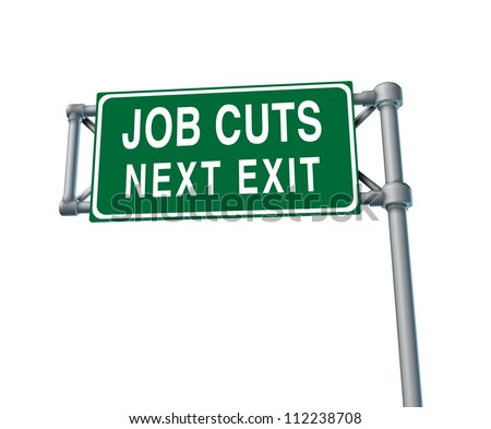 Job cuts and downsizing with unemployment and losses for better business efficiency with a green highway sign due to the bad economy isolated on a white background.