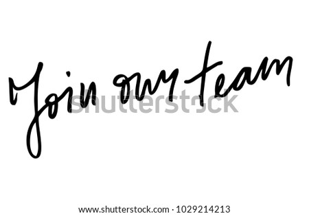Join our team. Handwritten text. Modern calligraphy. Inspirational quote. Isolated on white