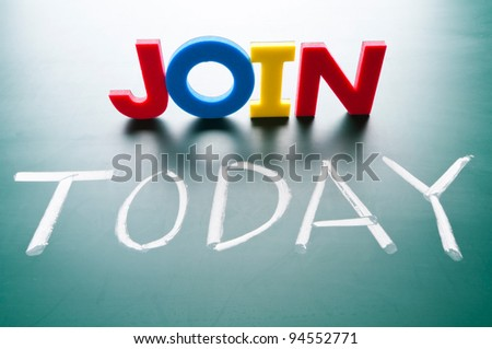 Join today concept, message words on blackboard