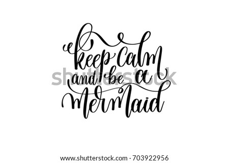keep calm and be a mermaid - hand lettering positive quote about mermaid to overlay photography in photo album, printable wall art, poster or greeting card, calligraphy raster version illustration