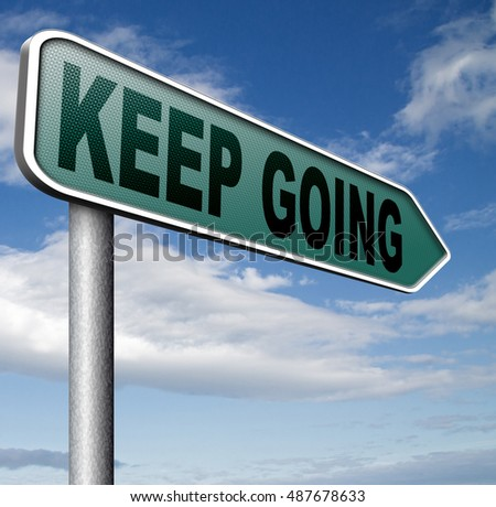 keep going or moving dont quit or stop continue don't give up motivation 3D, illustration