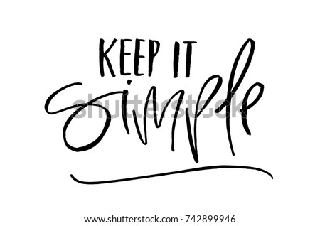 Keep it simple. Handwritten text. Modern calligraphy. Inspirational quote. Isolated on white
