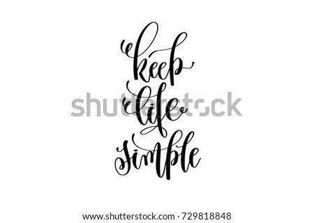 keep life simple hand written lettering inscription motivation and inspiration positive quote to printing poster, calligraphy raster version illustration