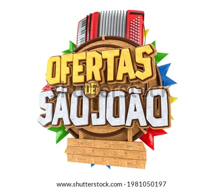Label for Brazilian June party. The name Ofertas de Sao Joao means Sao Jooo Offers. The label has an accordion and wooden background with flags. Label isolated on white background. 3D illustration.