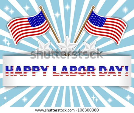 Labor Day background with a beautiful text on the banner and flags stickers, stars stickers. Raster version.