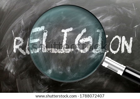Learn, study and inspect religion - pictured as a magnifying glass enlarging word religion, symbolizes researching, exploring and analyzing meaning of religion, 3d illustration stock photo