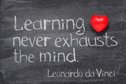 Learning never exhausts the mind - ancient Italian artist Leonardo da Vinci quote written on chalkboard with red heart symbol