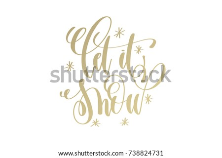 let it snow golden hand lettering winter holidays celebration quote design, calligraphy raster version illustration #738824731