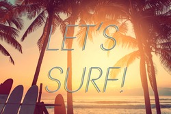 Let's surf words on surfboard and palm tree on tropical sunset beach abstract background. Summer vacation and sport extreme concept. Vintage tone filter color style.