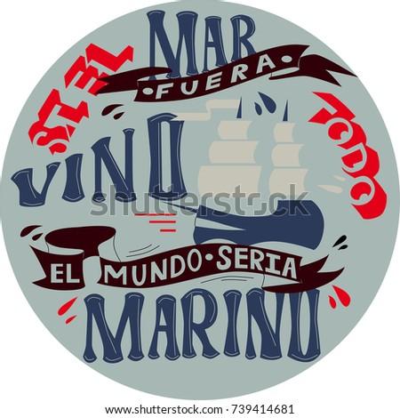 letteing in spanish Si El Mar Fuera Vino Todo El Mundo Seria Marino ('If sea will be wine, than everyone will be marines') Foto stock ©